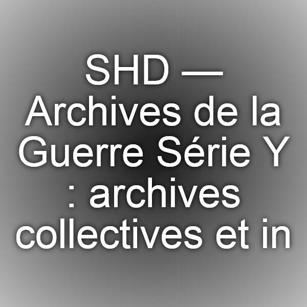 SHD — Archives de la Guerre. Série Y : archives collectives et individuelles du personnel. Sous-série Yf : dossiers de pensions militaires (FRSHD_PUB_00000004_ead)