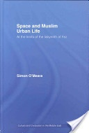 Space and Muslim urban life :at the limits of the labyrinth of Fez /Simon O'Meara. London ;New York :Routledge,[2010?]. ISBN:0-415-38612-8 (hbk)
