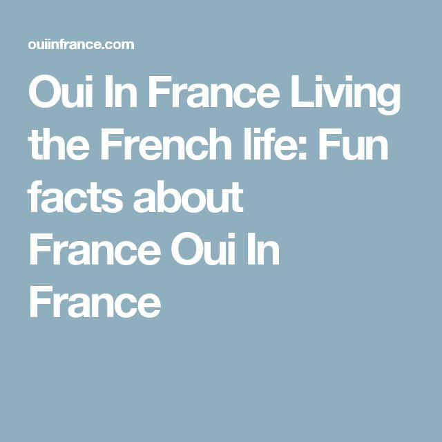 Oui In France Living the French life: Fun facts about FranceOui In France