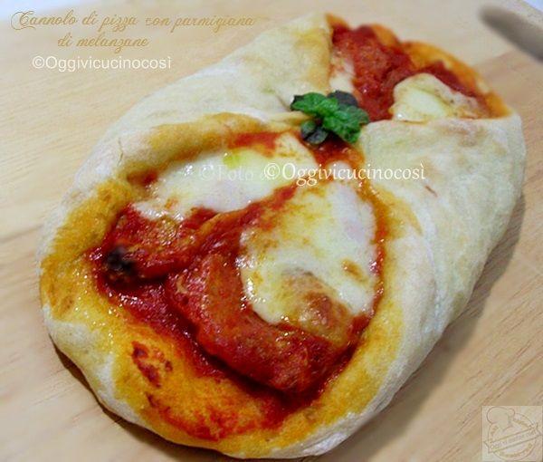 Oggi vi cucino così!: Cannolo di Pizza con Parmigiana di Melanzane | La ...