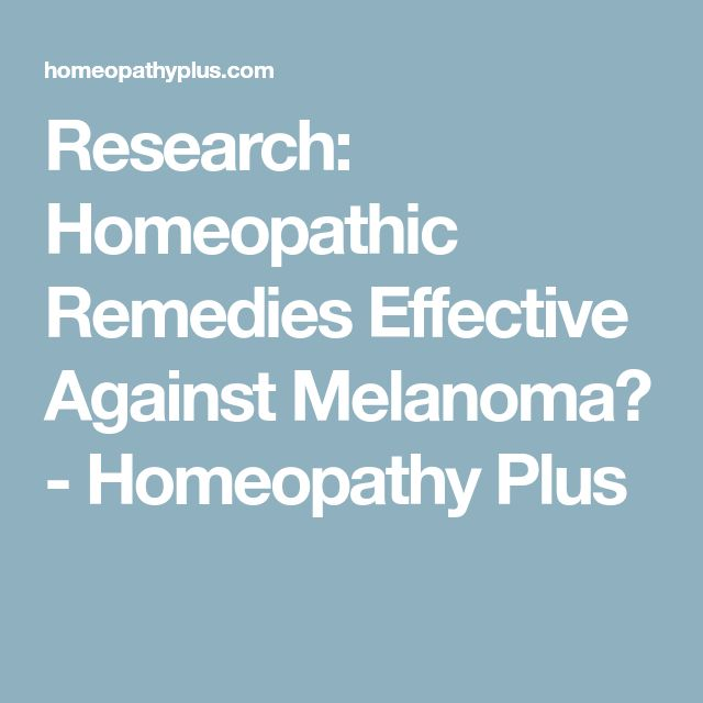 Research: Homeopathic Remedies Effective Against Melanoma? - Homeopathy Plus