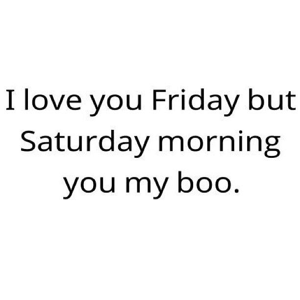 Saturday you're my fave.
