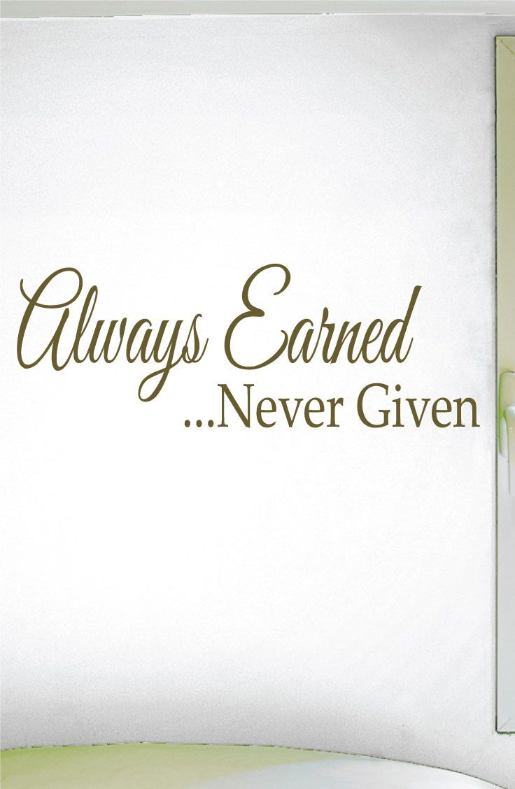 Always Earned Never Given Wall Decal 0223 Motivational Quote