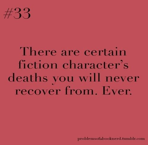 There are certain fiction character's deaths you will never recover from. Ever. From 27 Totally Relatable Quotes About Books on Buzzfeed
