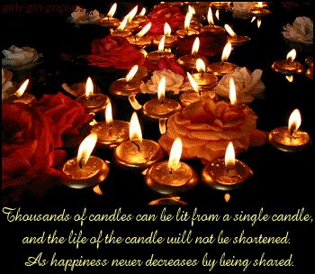 """For a teacher- Life quote by Buddha [Siddhārtha Gautama (Sanskrit; Pali: Siddhattha Gotama) who was a spiritual teacher in the northern region of the Indian subcontinent that founded Buddhism: """" Thousands of candles can be lit from a single candle, and the life of the candle will not be shortened. As happiness never decreases by being shared. """""""