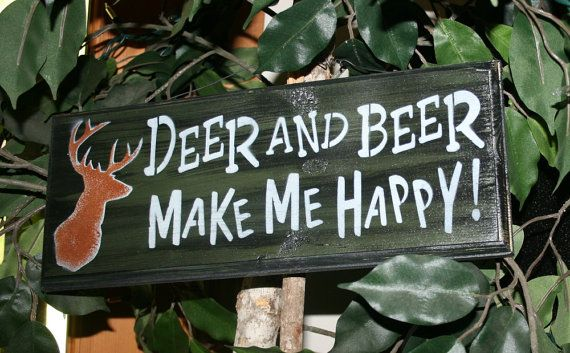 Deer and Beer Make Me Happy  Funny Hunting  Sign    by NaturesGlow, $15.00