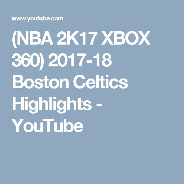 (NBA 2K17 XBOX 360) 2017-18 Boston Celtics Highlights - YouTube
