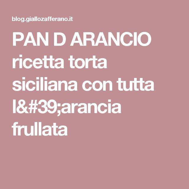 PAN D ARANCIO ricetta torta siciliana con tutta l'arancia frullata
