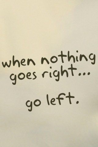 when nothing goes right...