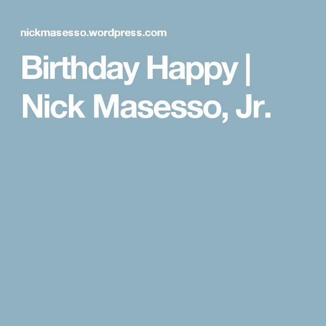 Birthday Happy | Nick Masesso, Jr.