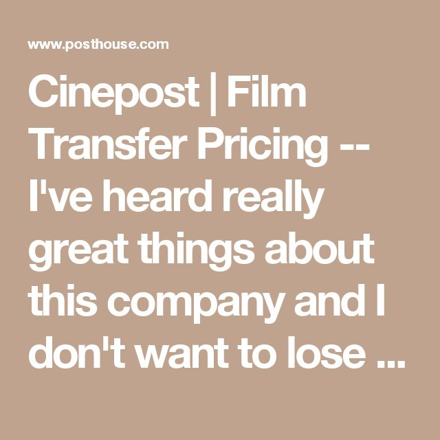 Cinepost | Film Transfer Pricing -- I've heard really great things about this company and I don't want to lose their info!