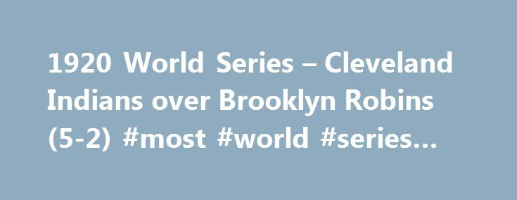 1920 World Series – Cleveland Indians over Brooklyn Robins (5-2) #most #world #series #wins http://arizona.nef2.com/1920-world-series-cleveland-indians-over-brooklyn-robins-5-2-most-world-series-wins/  # 1920 World Series Cleveland Indians over Brooklyn Robins (5-2) All logos are the trademark property of their owners and not Sports Reference LLC. We present them here for purely educational purposes. Our reasoning for presenting offensive logos. Logos were compiled by the amazing…