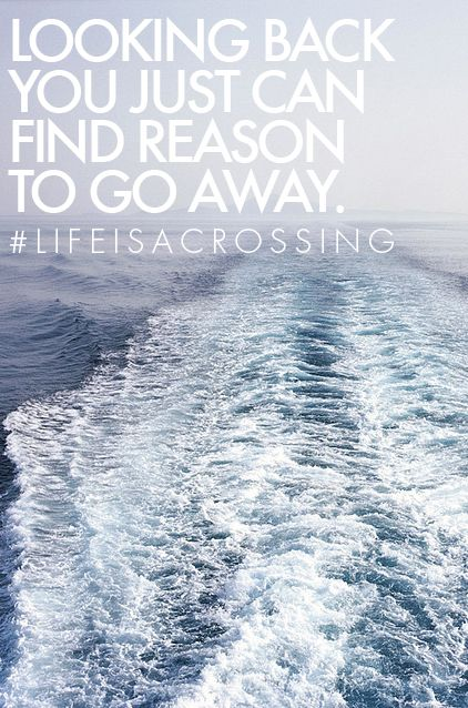 Looking back you just can find reason to go away. #lifeisacrossing #NorthSails #quotes