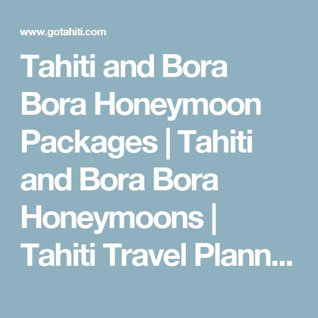 Tahiti and Bora Bora Honeymoon Packages | Tahiti and Bora Bora Honeymoons | Tahiti Travel Planners