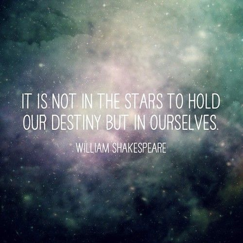 """It is not in the stars to hold our destiny but in ourselves."" ― William Shakespeare #quote #quotes #wisdom"