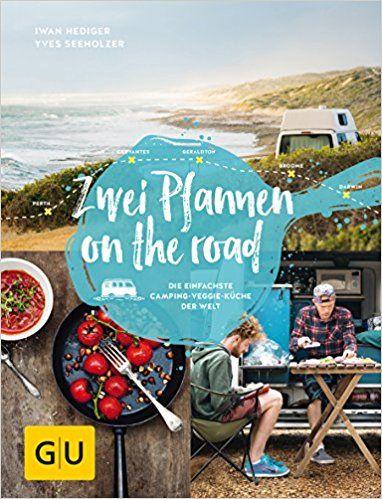 Zwei Pfannen on the road: Die einfachste Camping-Veggie-Küche der Welt GU Autoren-Kochbücher: Amazon.de: Iwan Hediger, Yves Seeholzer: Bücher