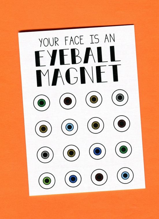 Things by Bean - Your Face Is An Eyeball Magnet, $5.95 (http://www.thingsbybean.com/your-face-is-an-eyeball-magnet/)