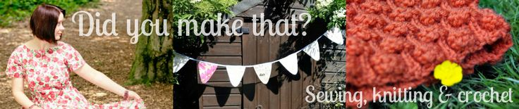 Did You Make That? | A sewing, knitting and crochet blog (And Guardian writer)