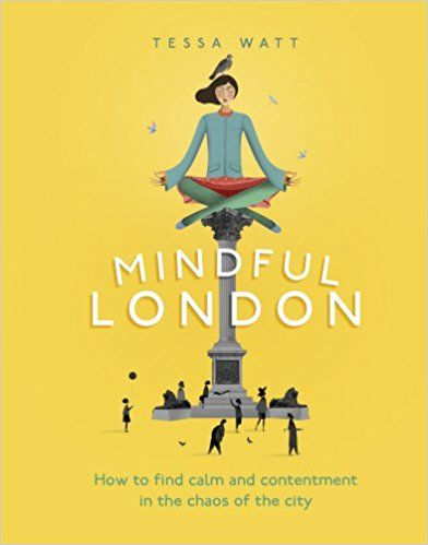 Mindful London: How to Find Calm and Contentment in the Chaos of the City | By Tessa Watt | Hardback Book |  A collection of practical ideas and guidance to help you live a happier, more fulfilling and less stressed city life. (Amazon.co.uk Affiliate Link)