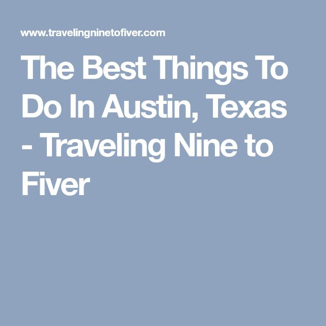 The Best Things To Do In Austin, Texas - Traveling Nine to Fiver