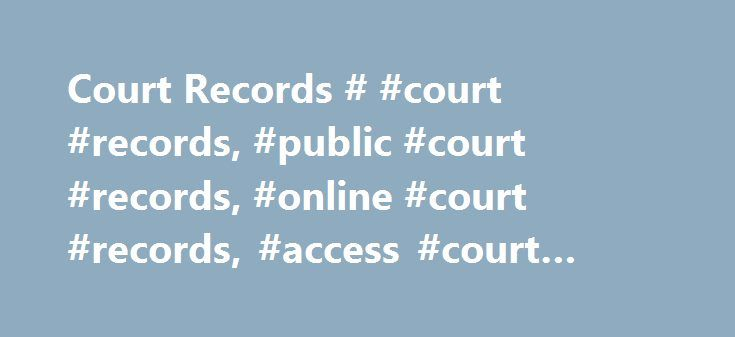 Court Records # #court #records, #public #court #records, #online #court #records, #access #court #records http://claim.nef2.com/court-records-court-records-public-court-records-online-court-records-access-court-records/  # Court Records Sometimes called a case file or court file, a court record contains all the information related to the court proceedings for a particular case. Generally, court records are open to the public, though the extent of that availability varies by federal and…