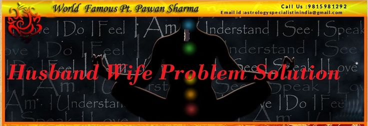 """Husband-Wife Problem Solutions -We are offering husband <a href=""""http://panditpawanji.com/husband-wife-problem-solution/""""> wife problem</a> solutions and love spells online. For resolution visit our website or connect at 9815981292"""