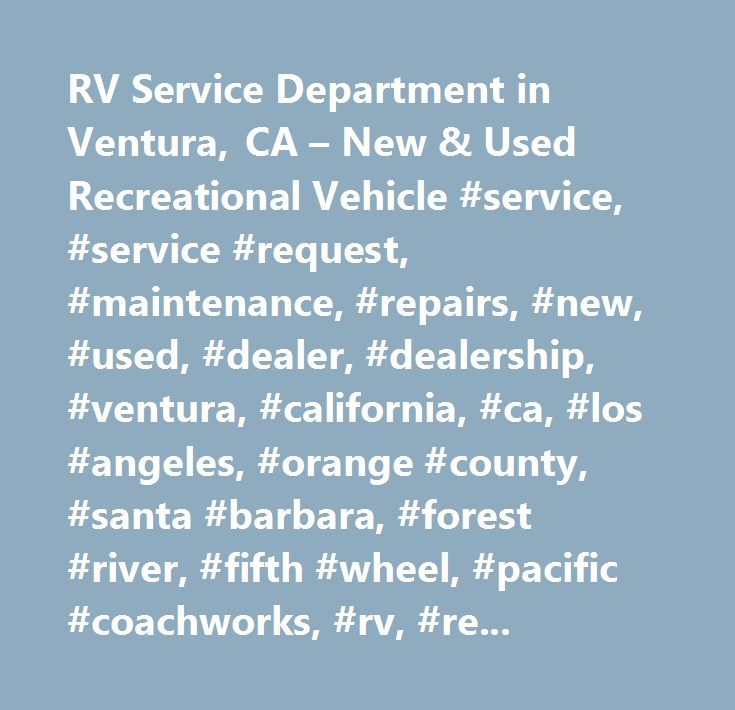 RV Service Department in Ventura, CA – New & Used Recreational Vehicle #service, #service #request, #maintenance, #repairs, #new, #used, #dealer, #dealership, #ventura, #california, #ca, #los #angeles, #orange #county, #santa #barbara, #forest #river, #fifth #wheel, #pacific #coachworks, #rv, #repair #center, #ventura, #service #department, #r-vision #trail #sport, #truck #campers, #for #sale, #recreational, #vehicles, #winnebago, #motorhomes, #kern, #military #program, #parts, #oil #change…