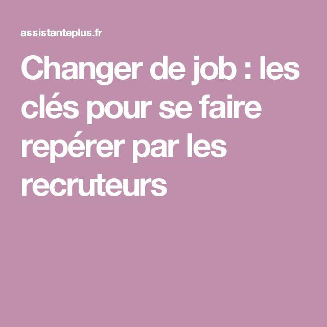 Changer de job : les clés pour se faire repérer par les recruteurs