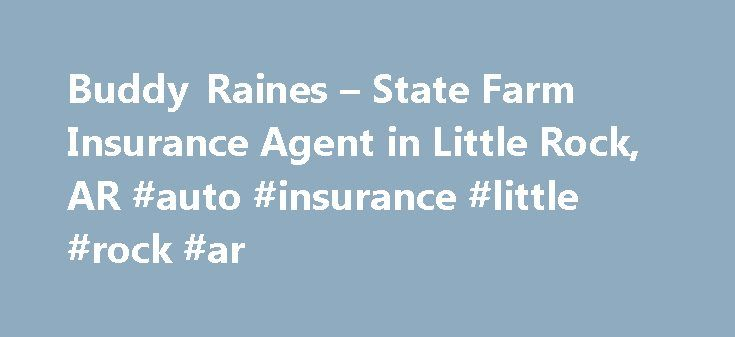 Buddy Raines – State Farm Insurance Agent in Little Rock, AR #auto #insurance #little #rock #ar http://kentucky.nef2.com/buddy-raines-state-farm-insurance-agent-in-little-rock-ar-auto-insurance-little-rock-ar/  # Buddy Raines Disclosures State Farm Bank, F.S.B. Bloomington, Illinois ( Bank ), is a Member FDIC and Equal Housing Lender. NMLS ID 139716. The other products offered by affiliate companies of State Farm Bank are not FDIC insured, not a State Farm Bank obligation or guaranteed by…
