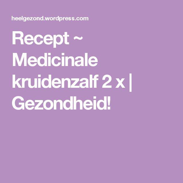 Recept ~ Medicinale kruidenzalf 2 x | Gezondheid!