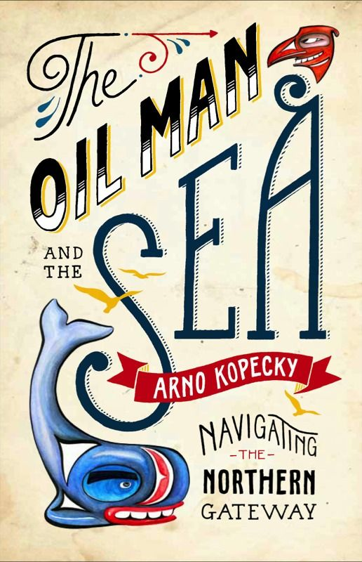 The Oil Man and the Sea: Navigating the Northern Gateway  by Arno Kopecky, Shortlisted for the 2014 Hubert Evans Non-Fiction Prize