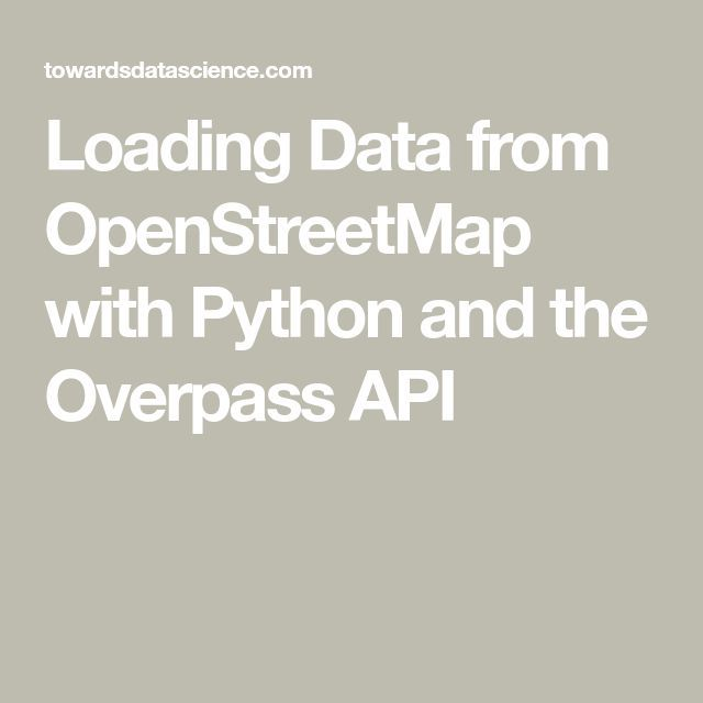 Loading Data from OpenStreetMap with Python and the Overpass API