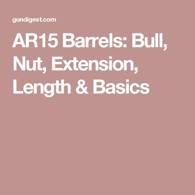 AR15 Barrels: Bull, Nut, Extension, Length & Basics