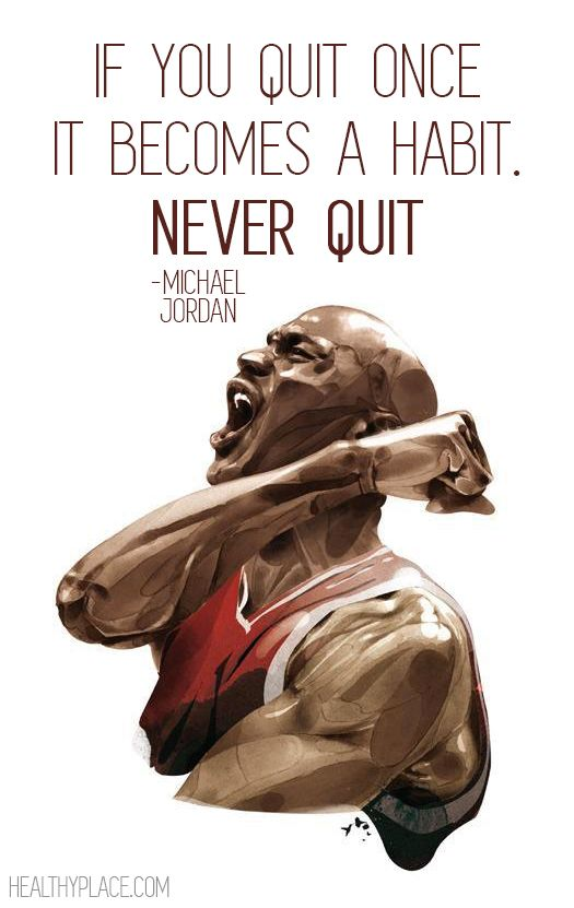 Positive quote: If you quit once it becomes a habit. Never quit. http://www.HealthyPlace.com                                                                                                                                                      Más