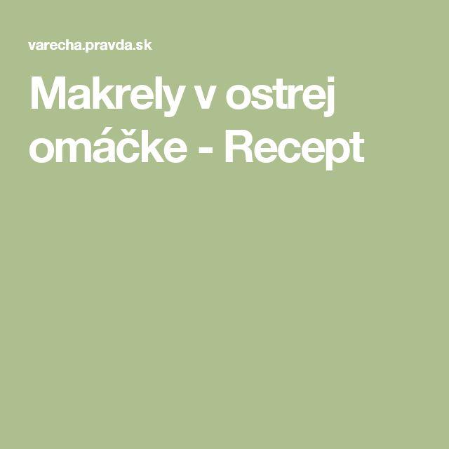Makrely v ostrej omáčke - Recept