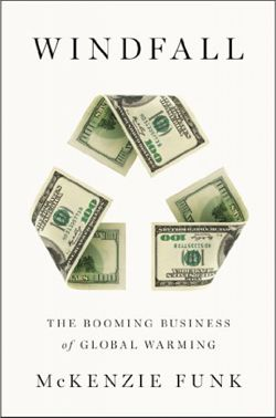 Book review: Windfall. The Booming Business of Global Warming by McKenzie Funk