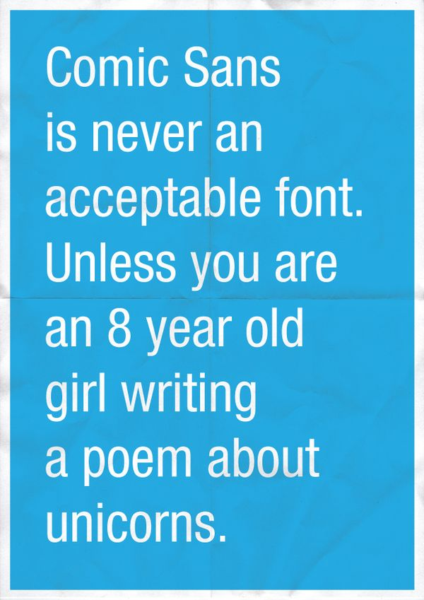 """""""Comic Sans is never a acceptable font. Unless you are an 8 year old girl writing a poem about unicorns."""" - part of the 'Confessions of a Designer' series, designed by Anneke Short"""