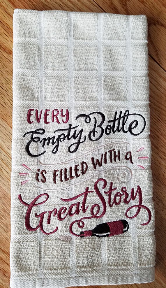 Embroidered Kitchen Towel Every Empty Bottle Is Filled With A