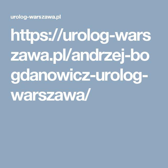 https://urolog-warszawa.pl/andrzej-bogdanowicz-urolog-warszawa/