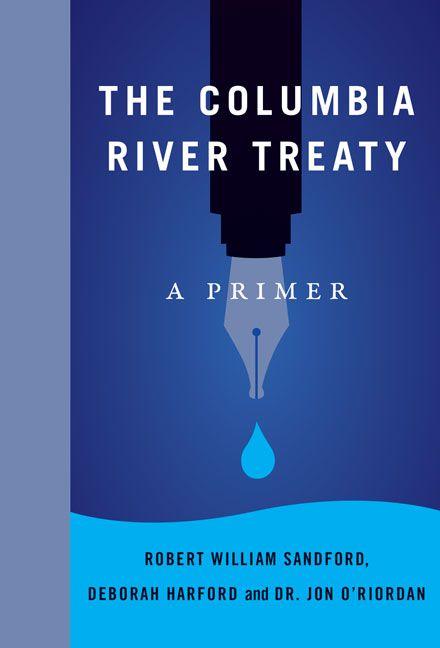 The Columbia River Treaty: A Primer. An RMB Manifesto by Robert William Sandford, Deborah Harford and Jon O'Riordan. Hardcover. $16.00 (CAD) #water #environment #ColumbiaRiverTreaty