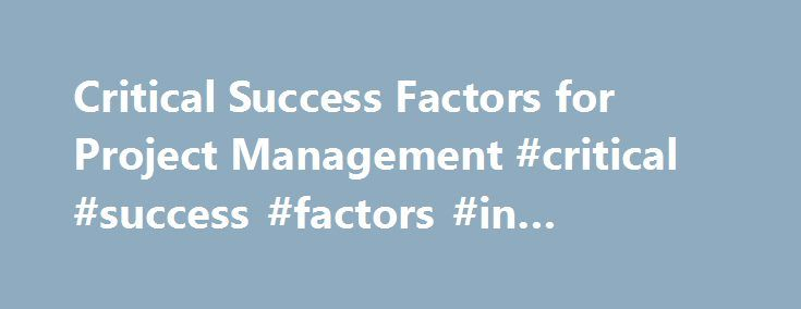 real success factors on project What are critical success factors in project management what are critical success factors in project management critical success factors (csfs), also known as key results areas (kras), refer to the activities that must be completed to a high standard of quality in order to achieve the goals of your project.