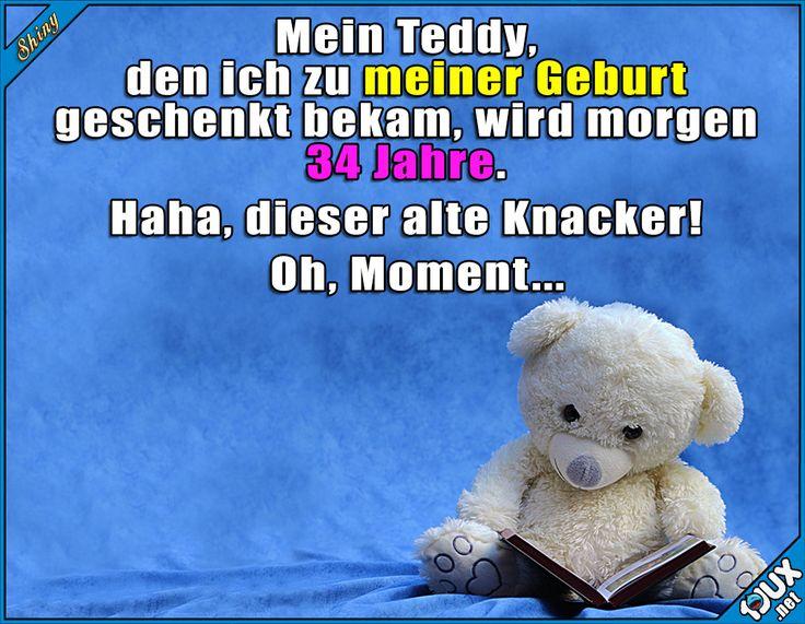 Welcher Trottel hat da ein Problem mit seinem Alter? meint da nur der in der Zwischenzeit gereifte Teddy.