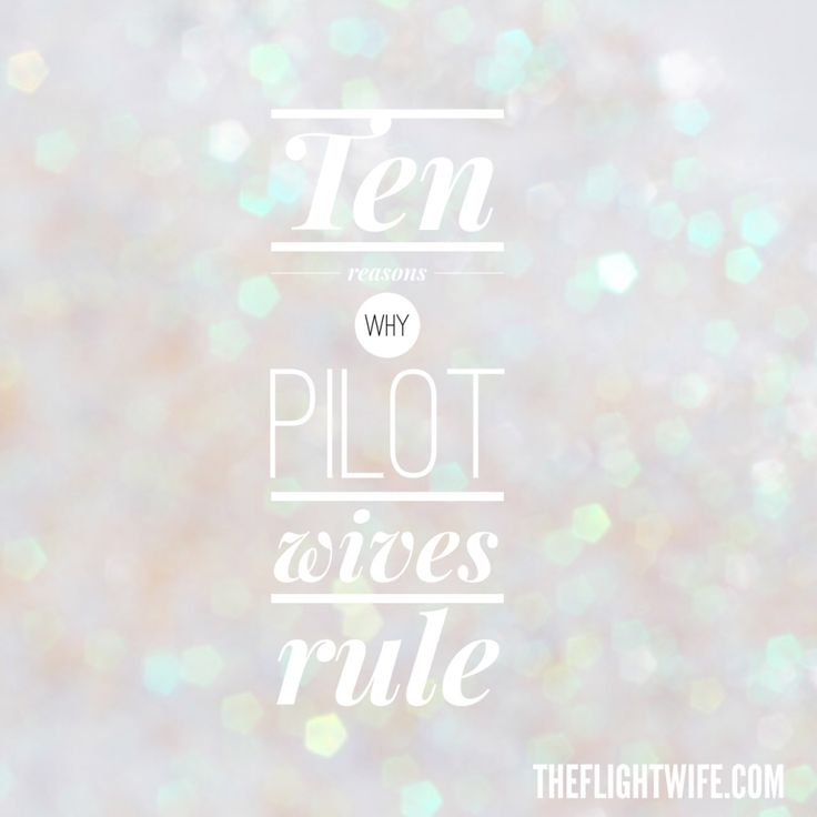 blogherads.adq.push([\'Top\', \'bhpn-ad-Top\']); (adsbygoogle = window.adsbygoogle || []).push({}); I present to you, the official Flight Wife list of why pilot wives rule. In no particular order, here's why we are awesome. 1. We get shit done. When things break or go wrong (as they inevitably do) and our pilot is gone, we fix it or get...