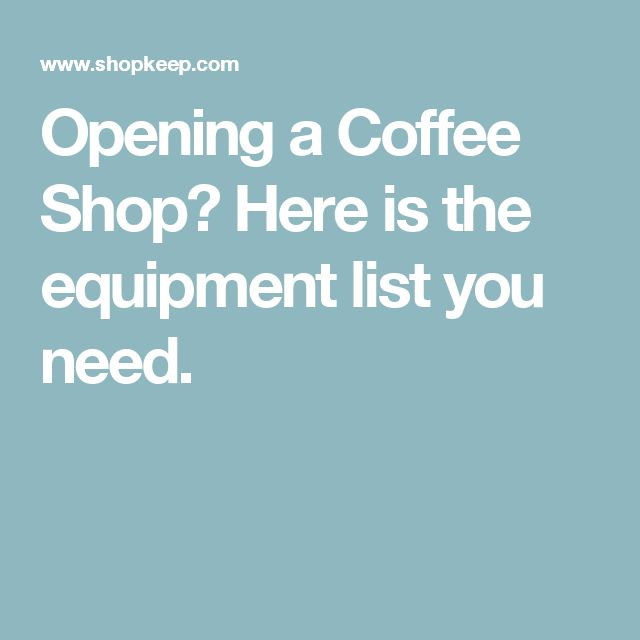 Opening a Coffee Shop? Here is the equipment list you need.