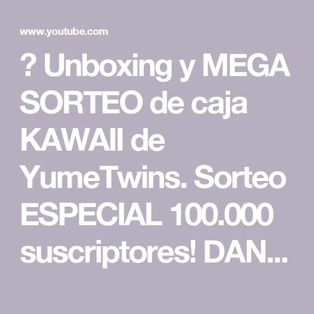 🎁 Unboxing y MEGA SORTEO de caja KAWAII de YumeTwins. Sorteo ESPECIAL 100.000 suscriptores! DANIELA - YouTube