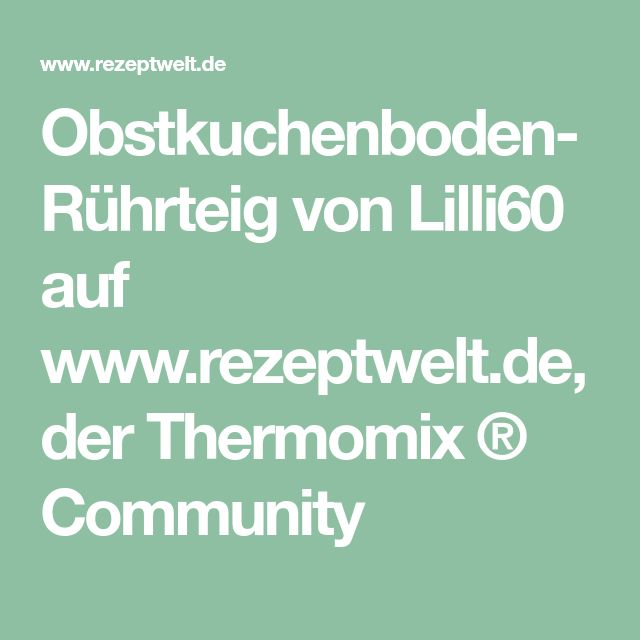 Obstkuchenboden-Rührteig von Lilli60 auf www.rezeptwelt.de, der Thermomix ® Community