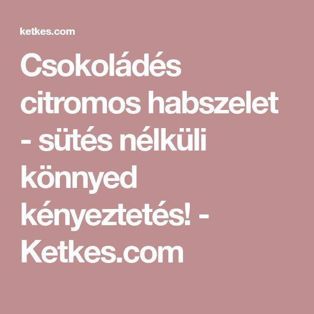 Csokoládés citromos habszelet - sütés nélküli könnyed kényeztetés! - Ketkes.com