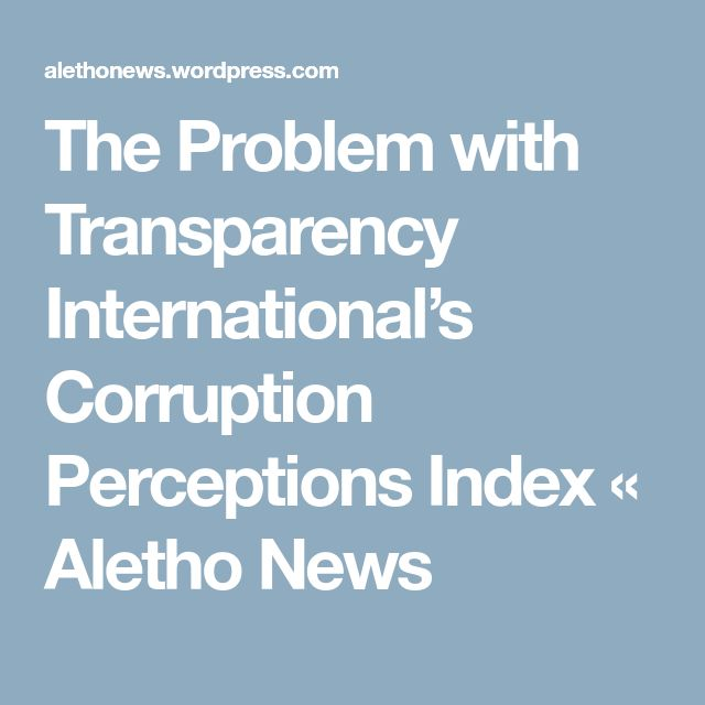 The Problem with Transparency International's Corruption Perceptions Index « Aletho News