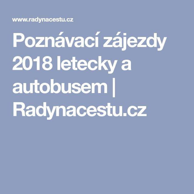 Poznávací zájezdy 2018 letecky a autobusem | Radynacestu.cz