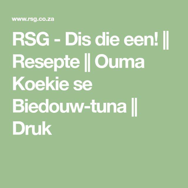 RSG - Dis die een!    Resepte    Ouma Koekie se Biedouw-tuna    Druk